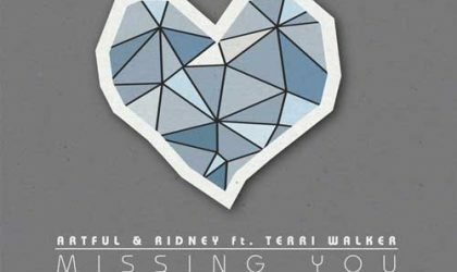 Artful & Ridney ft. Terri Walker – Missing U (Ridney Re-work) (Extra Dry) 8/10