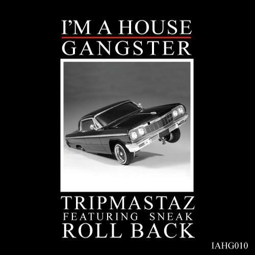 Tripmastaz feat Sneak – Roll Back (I'm A House Gangster) 8/10