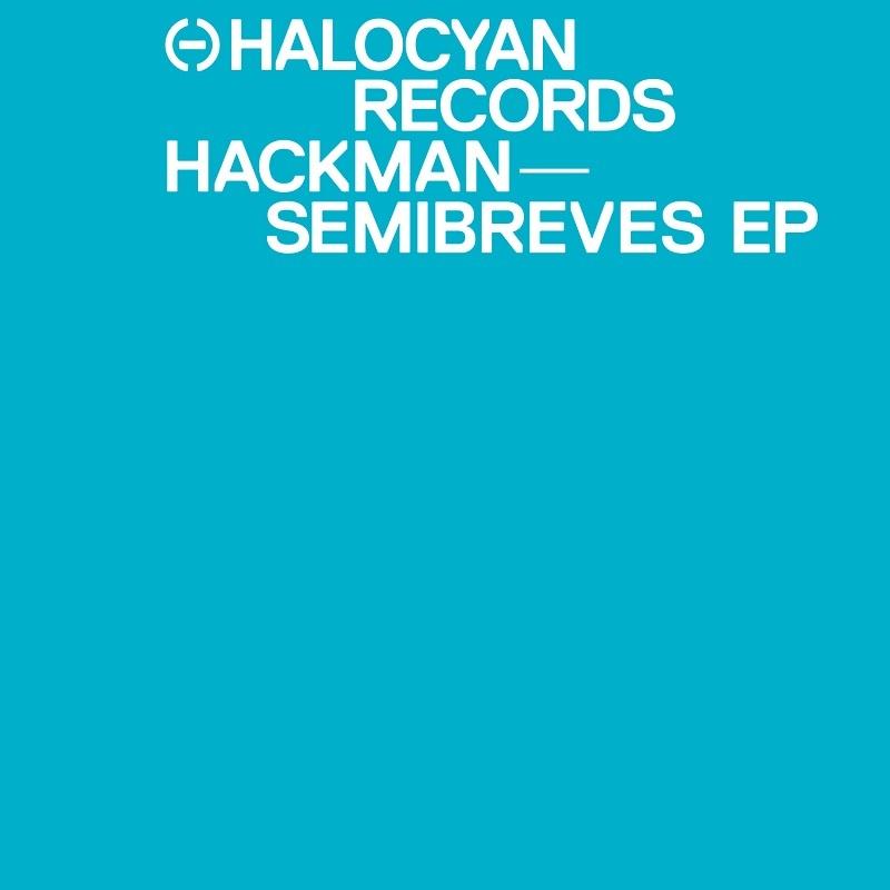 Hackman – Semibreves EP (Halocyan Records) 8/10