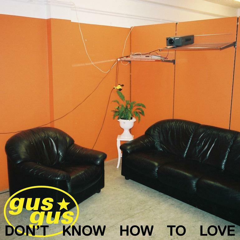 GusGus – Don't Know How To Love (Oroom)